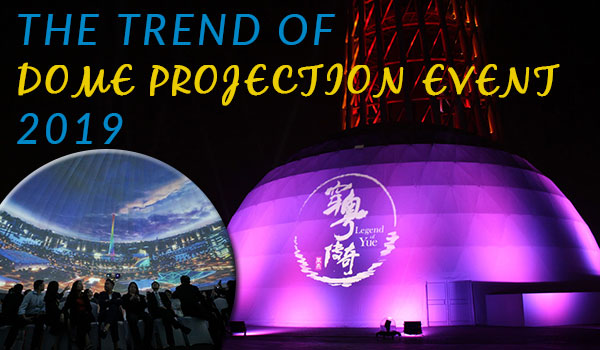 The-Trend-of-Dome-Projection-Event-2019---Digital-Dome---360-Immersive-Cinema-Supplier